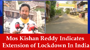 Mos Kishan Reddy Indicates Extension of Lockdown In India